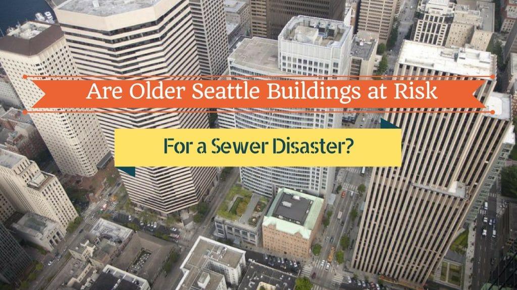 Sewer Risks for Older Seattle Buildings